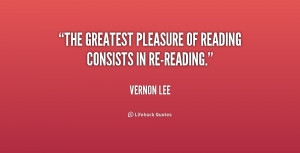 """The greatest pleasure of reading consists in re-reading."""""""