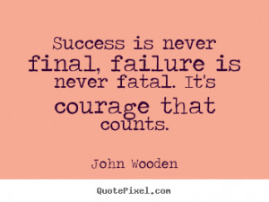 Design your own picture quotes about success - Success is never final ...