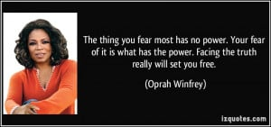... the power. Facing the truth really will set you free. - Oprah Winfrey