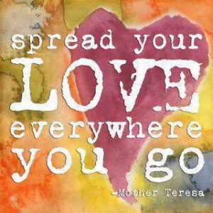 Spread your love everywhere you go.