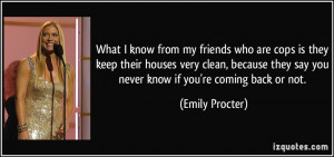 ... they say you never know if you're coming back or not. - Emily Procter