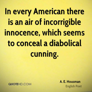 In every American there is an air of incorrigible innocence, which ...
