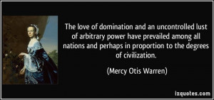 The love of domination and an uncontrolled lust of arbitrary power ...