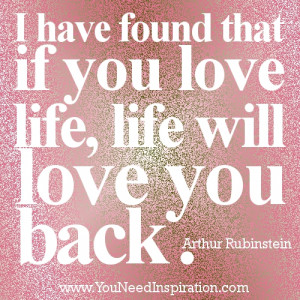 Quotes about life-If you love life-Life will love you back