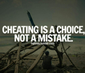 Cheating Tumblr Quotes Cheating is a choice