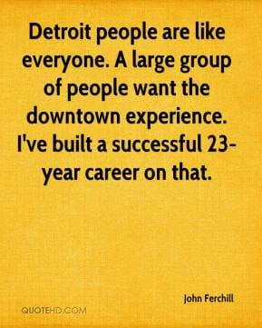 John Ferchill - Detroit people are like everyone. A large group of ...
