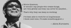 Quote from Akira Kurosawa — «Movie directors, or should I say ...