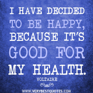 health and happiness quotes, I HAVE DECIDED TO BE HAPPY, BECAUSE IT ...