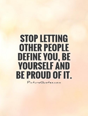 Be Yourself Quotes Being Yourself Quotes Proud Quotes