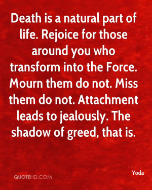 Death is a natural part of life. Rejoice for those around you who ...