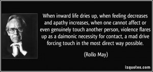 When inward life dries up, when feeling decreases and apathy increases ...