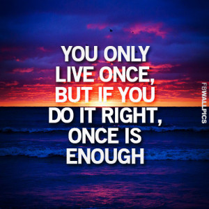 You Only Live Once Inspiring Life Quote Picture