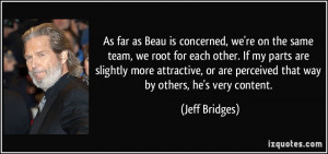 As far as Beau is concerned, we're on the same team, we root for each ...