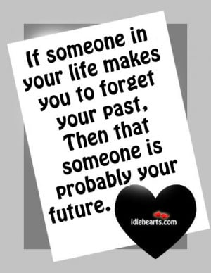 If Someone In Your Life Makes You to Forget Your Past.Then That ...
