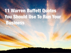 11 Warren Buffett Quotes You Should Use To Grow Your Business