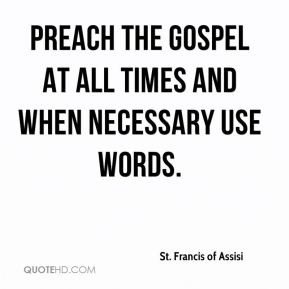 St Francis of Assisi Preach the Gospel When Necessary Use Words at All ...