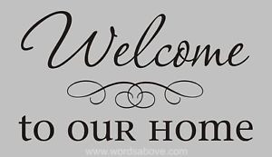 Details about WELCOME TO OUR HOME Vinyl Wall Quote Decal Family Love