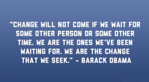 "... been waiting for. We are the change that we seek."" – Barack Obama"