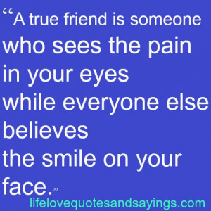 friend is someone who sees the pain in your eyes friendship quote