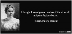 ... see if the air would make me feel any better. - Lizzie Andrew Borden