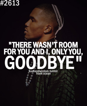 There Wasn't Room For You And I, Only You , Goodbye.