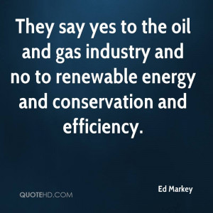 They say yes to the oil and gas industry and no to renewable energy ...