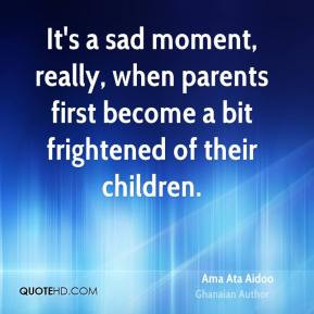Ama Ata Aidoo - It's a sad moment, really, when parents first become a ...