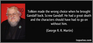 made the wrong choice when he brought Gandalf back. Screw Gandalf. He ...