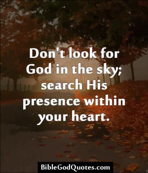Don't Look For God In The Sky; Search His Presence Within Your Heart ...