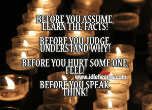 you assume learn the facts before you judge understand why before you ...