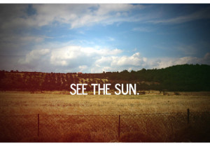 Motivational Quote ~ See the sun