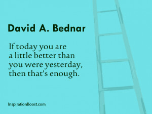 David A Bednar Better than Yesterday Quotes
