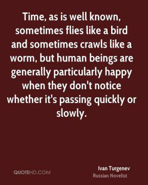 ... happy when they don't notice whether it's passing quickly or slowly
