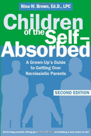 Children of the Self-Absorbed: A Grown-up's Guide to Getting over ...