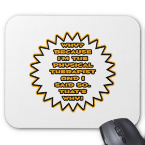 Funny Physical Therapist... Because I Said So Mousemats