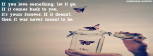 Quotes: If you love something, let it go. If it comes back to you, it ...
