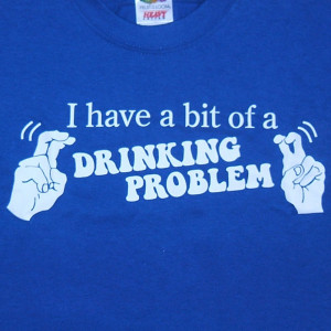 Beer Shirt : Drinking Problem Quotes T-Shirt