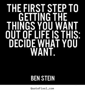 Motivational quote - The first step to getting the things you want out ...