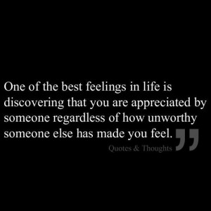 of the best feelings in life is discovering that you are appreciated ...