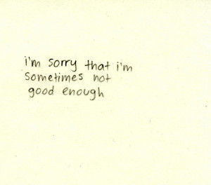 sorry that I'm sometimes not good enough.