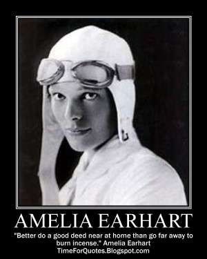 ... near at home than go far away to burn incense. Amelia Earhart Quotes