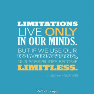 Limitations live only in our minds...