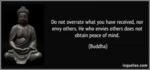 Do not overrate what you have received, nor envy others. He who envies ...