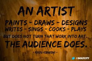 ... cooks, plays, but does not turn that work into art. The audience does