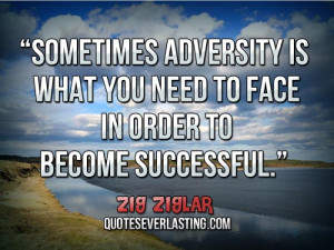 Sometimes adversity is what you need to face in order to become ...