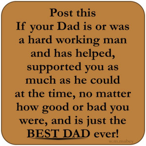Post this If your Dad is or was a hard working man and has helped ...