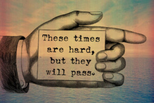 ... Hard Times Quotes Quote On Hard Times Getting Through Difficult Times