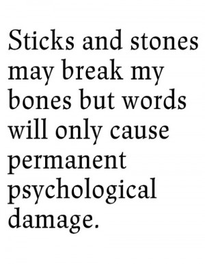 Sticks and stones may break my bones but words will only cause ...