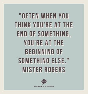 The end of one thing is the beginning of something else! Mister ...