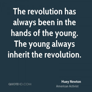The revolution has always been in the hands of the young. The young ...